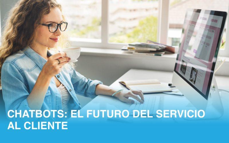 Chatbots: El futuro del servicio al cliente