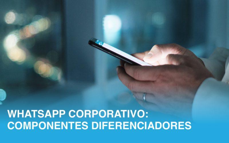 WhatsApp Corporativo: Componentes diferenciadores
